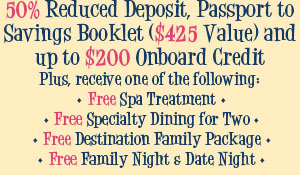 50% Reduced Deposit, Passport to Savings Booklet ($425 Value) and up to $200 Onboard Credit