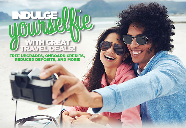 Indulge Yourselfie with great travel Deals!